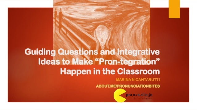"Guiding Questions and Integrative Ideas to Make ""Pron-tegration"" Happen in the Classroom MARINA N CANTARUTTI ABOUT.ME/PRON..."