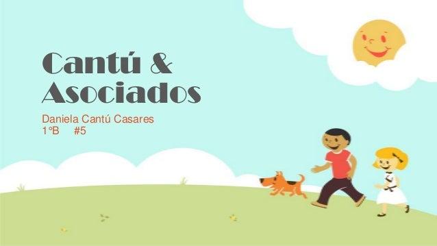 Cantú &AsociadosDaniela Cantú Casares1°B #5