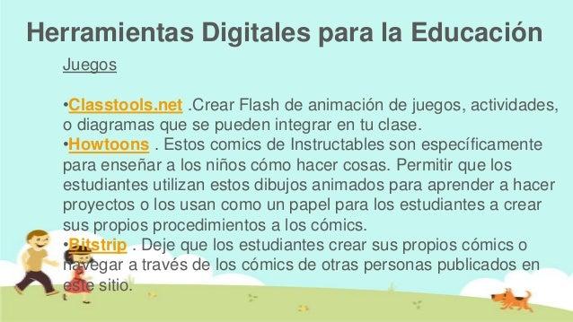 Herramientas Digitales para la Educación  Juegos  •Classtools.net .Crear Flash de animación de juegos, actividades,  o dia...
