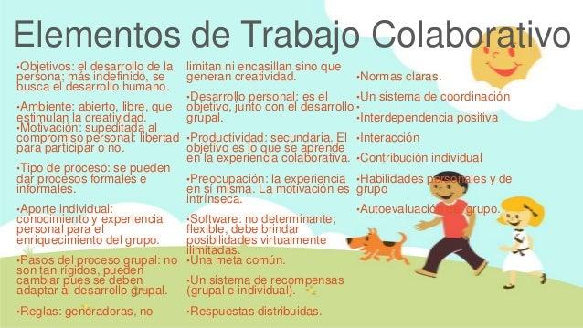 Elementos de Trabajo Colaborativo•Objetivos:el desarrollo de la   limitan ni encasillan sino quepersona; más indefinido, s...