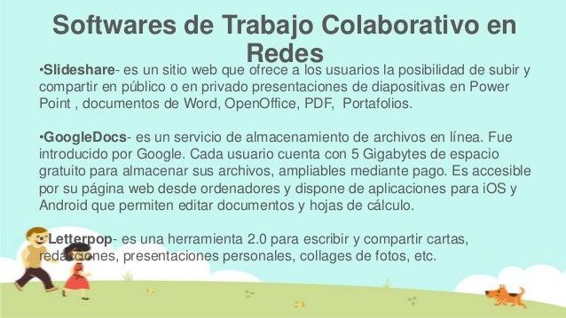 Softwares de Trabajo Colaborativo en                                Redes usuarios la posibilidad de subir y•Slideshare- e...