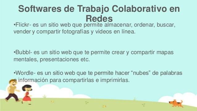 Softwares de Trabajo Colaborativo en                Redes•Flickr- es un sitio web que permite almacenar, ordenar, buscar,v...