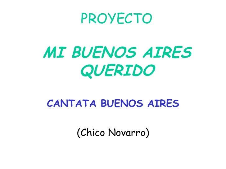 PROYECTO MI BUENOS AIRES QUERIDO CANTATA BUENOS AIRES (Chico Novarro)