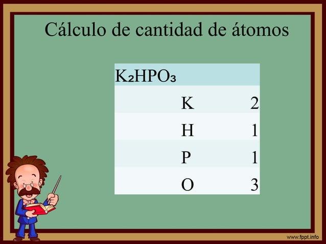 Cálculo de cantidad de átomos K HPO₂ ₃ K 2 H 1 P 1 O 3