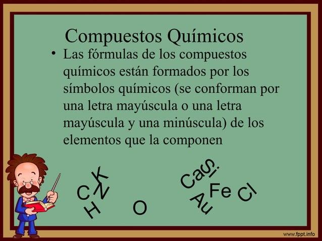 Compuestos Químicos • Las fórmulas de los compuestos químicos están formados por los símbolos químicos (se conforman por u...