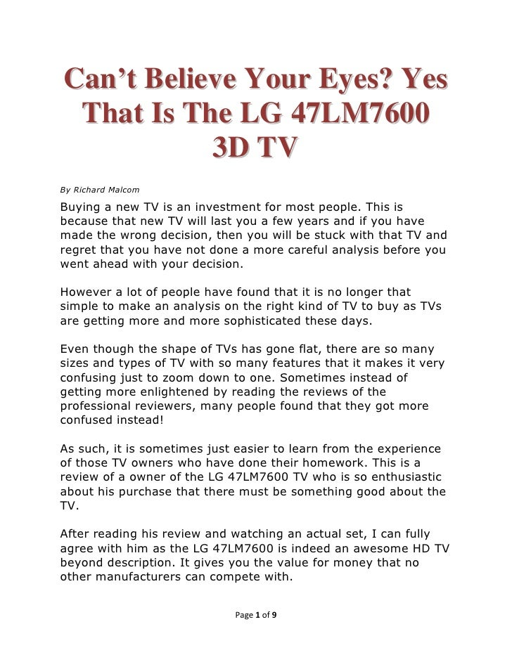 Can't Believe Your Eyes? Yes That Is The LG 47LM7600           3D TVBy Richard MalcomBuying a new TV is an investment for ...