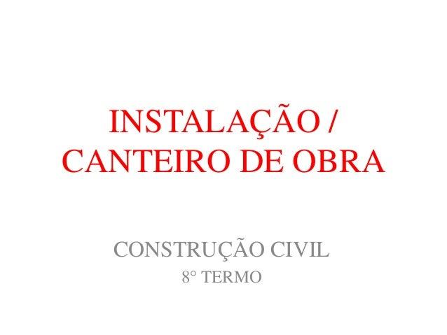 INSTALAÇÃO / CANTEIRO DE OBRA  CONSTRUÇÃO CIVIL  8° TERMO