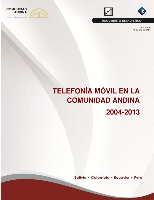 TELEFONÍA MÓVIL EN LA COMUNIDAD ANDINA 2004-2013 SG/de 659 18 de julio de 2014