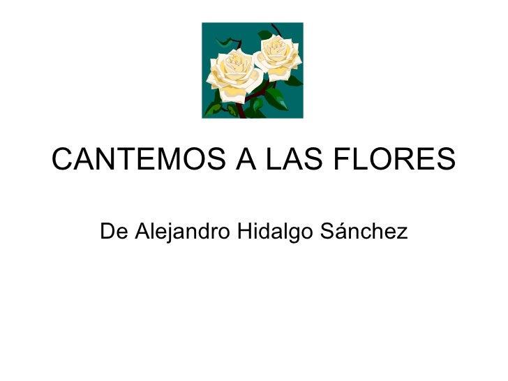 CANTEMOS A LAS FLORES De Alejandro Hidalgo Sánchez