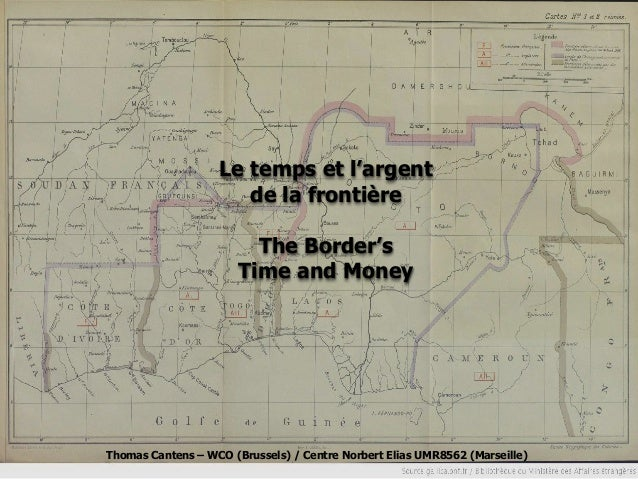 Le temps et l'argent de la frontière  The Border's Time and Money  Thomas Cantens – WCO (Brussels) / Centre Norbert Elias ...