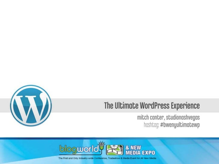 The Ultimate WordPress Experience (BlogWorldExpo '11 - #bweny)