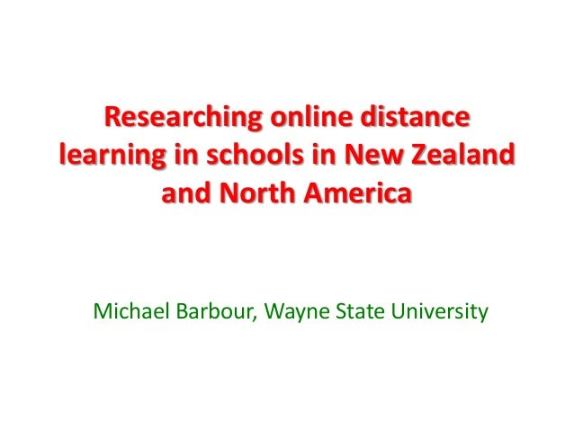 Researching online distancelearning in schools in New Zealand        and North America  Michael Barbour, Wayne State Unive...