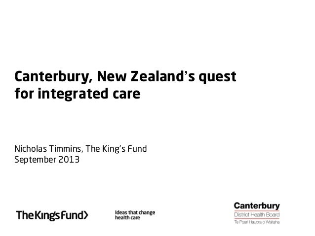 Canterbury, New Zealand's quest for integrated care Nicholas Timmins, The King's Fund September 2013