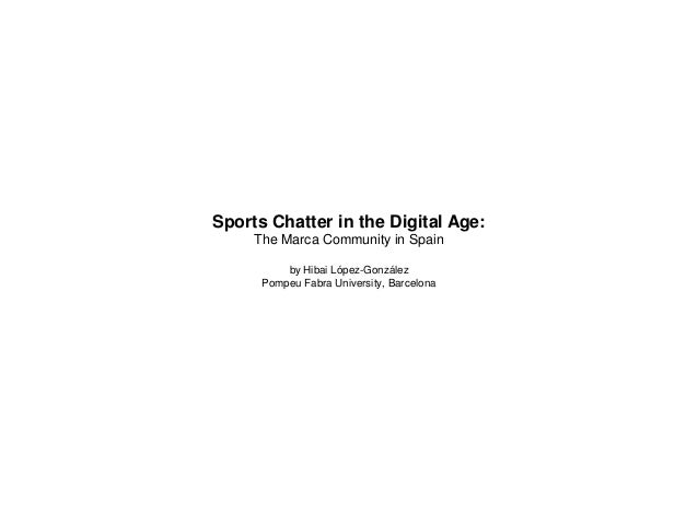 Sports Chatter in the Digital Age: The Marca Community in Spain by Hibai López-González Pompeu Fabra University, Barcelona