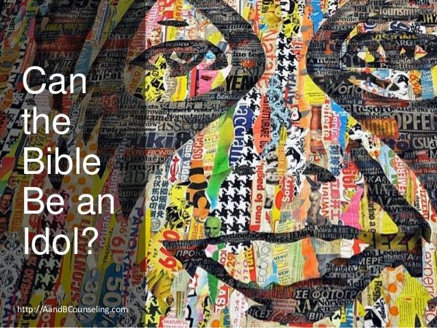 Can the Bible Be an Idol? http://AandBCounseling.com