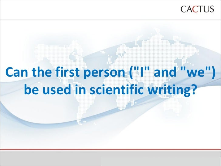 """Can the first person (""""I"""" and """"we"""") be used in scientific writing?"""