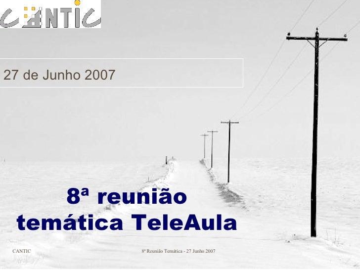 8ª reunião temática TeleAula 27 de Junho 2007