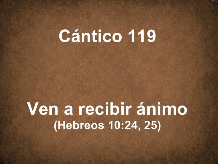Cántico 119 Ven a recibir ánimo (Hebreos 10:24,25)