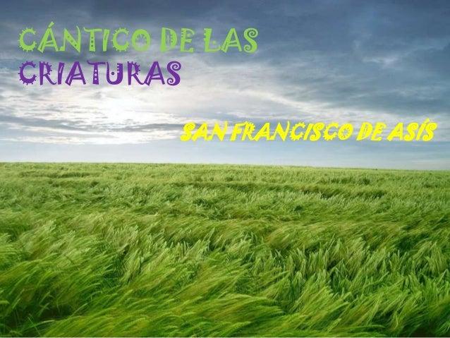 CÁNTICO DE LASCRIATURASSAN FRANCISCO DE ASÍS