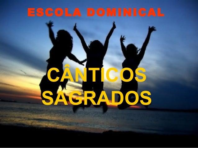 ESCOLA DOMINICAL CÂNTICOS SAGRADOS