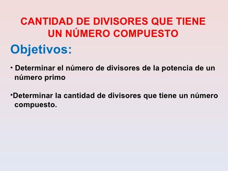 <ul><li>Objetivos:   </li></ul><ul><li>Determinar el número de divisores de la potencia de un </li></ul><ul><li>número pri...