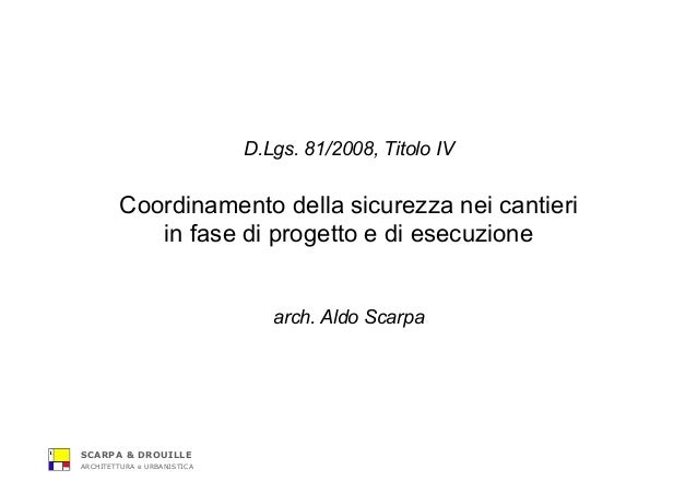 SCARPA & DROUILLE ARCHITETTURA e URBANISTICA D.Lgs. 81/2008, Titolo IV Coordinamento della sicurezza nei cantieri in fase ...