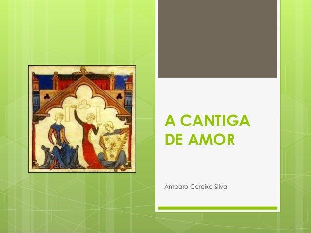 A CANTIGA DE AMOR Amparo Cereixo Silva