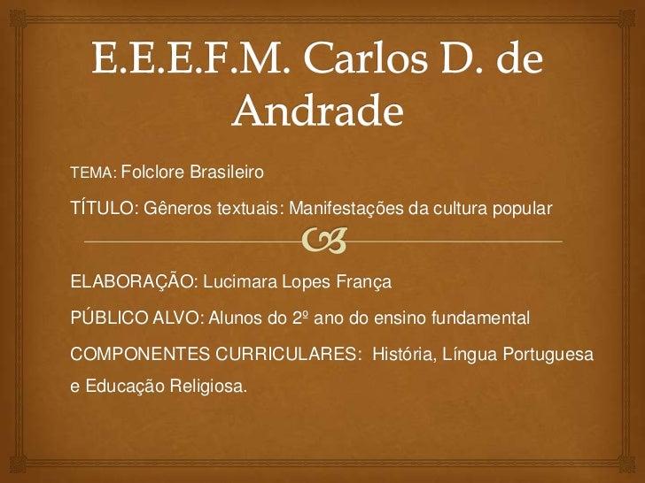 TEMA: Folclore BrasileiroTÍTULO: Gêneros textuais: Manifestações da cultura popularELABORAÇÃO: Lucimara Lopes FrançaPÚBLIC...
