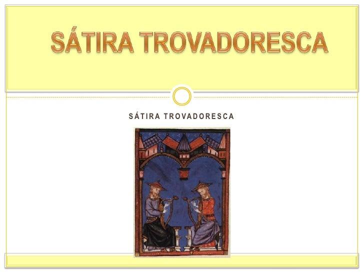 SÁTIRA TROVADORESCA<br />SÁTIRA TROVADORESCA<br />