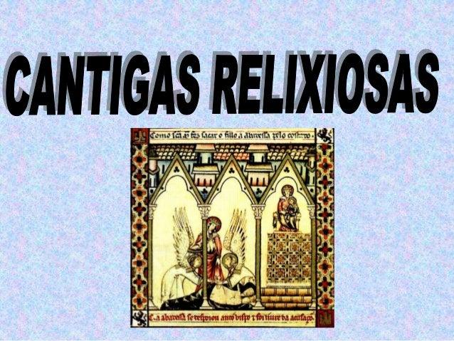 Á parte da literatura profana, existíaoutra relixiosa en galego-portugués: as Cantigas de Santa María, mandadas    elabora...