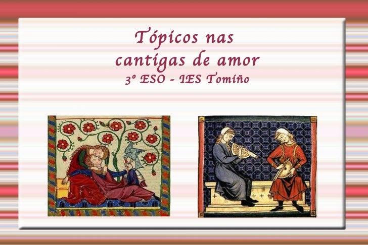 Tópicos nas  cantigas de amor 3º ESO - IES Tomiño