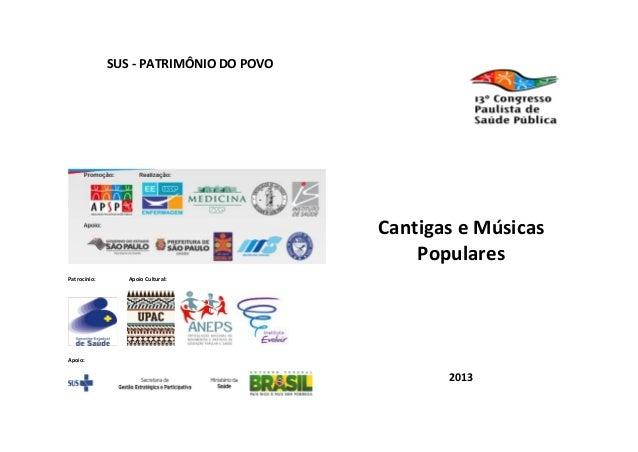 SUS - PATRIMÔNIO DO POVO Patrocínio: Apoio Cultural: Apoio: Cantigas e Músicas Populares 2013