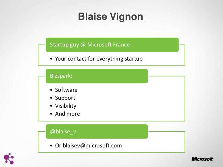 Blaise VignonStartup guy @ Microsoft France• Your contact for everything startupBizspark:•   Software•   Support•   Visibi...