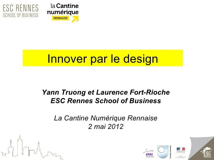 Innover par le designYann Truong et Laurence Fort-Rioche  ESC Rennes School of Business   La Cantine Numérique Rennaise   ...