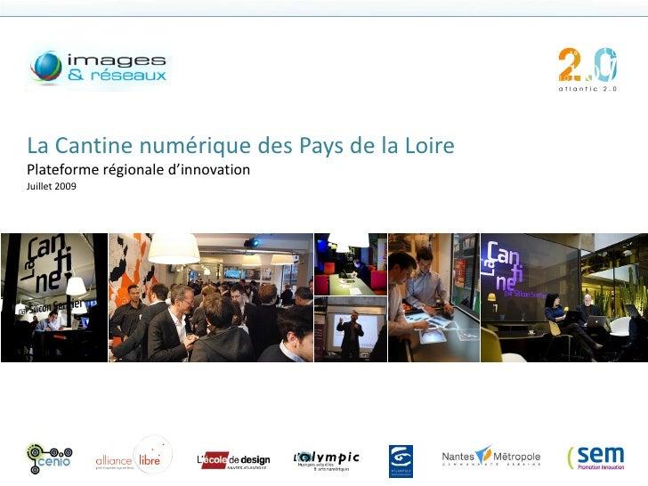 La Cantine numérique des Pays de la Loire Plateforme régionale d'innovation Juillet 2009