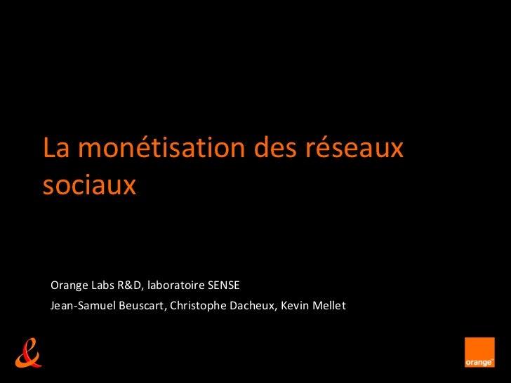La monétisation des réseaux sociaux<br />Orange Labs R&D, laboratoire SENSE<br />Jean-Samuel Beuscart, Christophe Dacheux,...