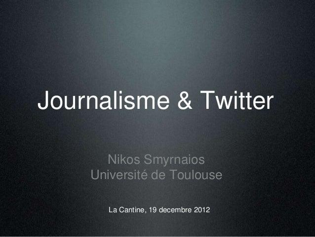 Journalisme & Twitter  Nikos Smyrnaios  Université de Toulouse  La Cantine, 19 decembre 2012