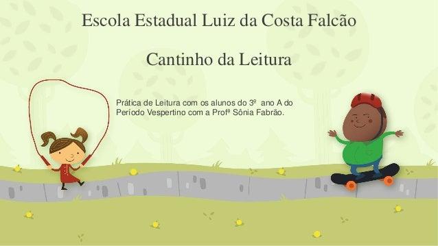 Escola Estadual Luiz da Costa Falcão Cantinho da Leitura Prática de Leitura com os alunos do 3º ano A do Período Vespertin...