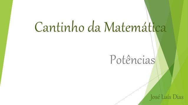 Cantinho da Matemática Potências José Luís Dias