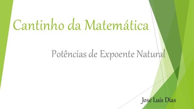 Cantinho da Matemática Potências de Expoente Natural José Luís Dias