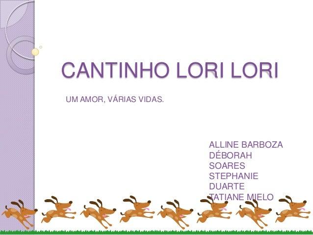 CANTINHO LORI LORIUM AMOR, VÁRIAS VIDAS.                         ALLINE BARBOZA                         DÉBORAH           ...