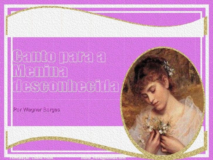 Canto para a  Menina  desconhecida Por Wagner Borges
