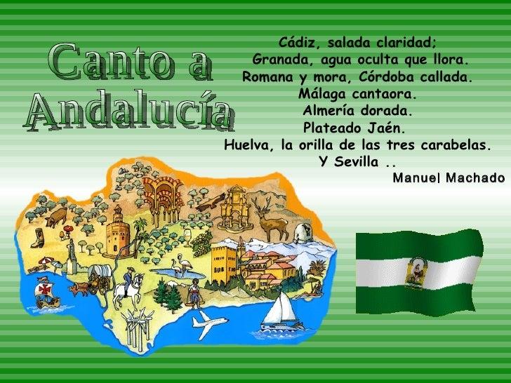 Canto a Andalucía Cádiz, salada claridad; Granada, agua oculta que llora. Romana y mora, Córdoba callada. Málaga cantaora....