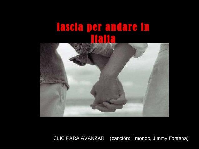 lascia per andare in         ItaliaCLIC PARA AVANZAR   (canción: para seqüência dos slides                       Clique il...
