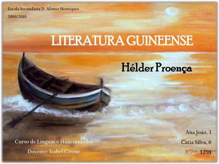 Escola Secundária D. Afonso Henriques<br />2009/2010<br />LITERATURA GUINEENSE<br />Hélder Proença<br />Ana João, 3<br />C...