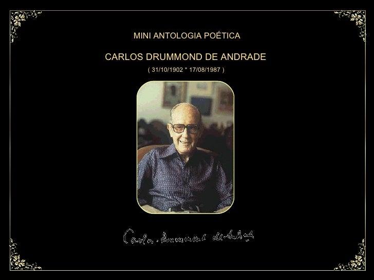 CARLOS DRUMMOND DE ANDRADE  ( 31/10/1902 * 17/08/1987 )  MINI ANTOLOGIA POÉTICA