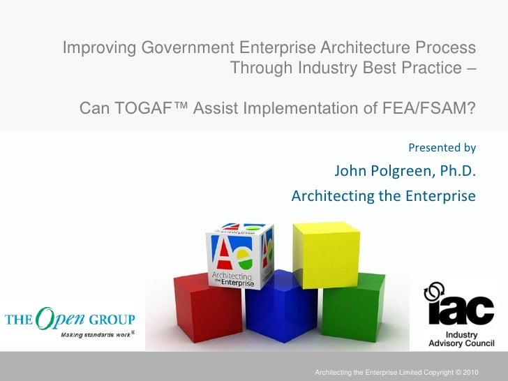 Improving Government Enterprise Architecture Process                   Through Industry Best Practice –  Can TOGAF™ Assist...
