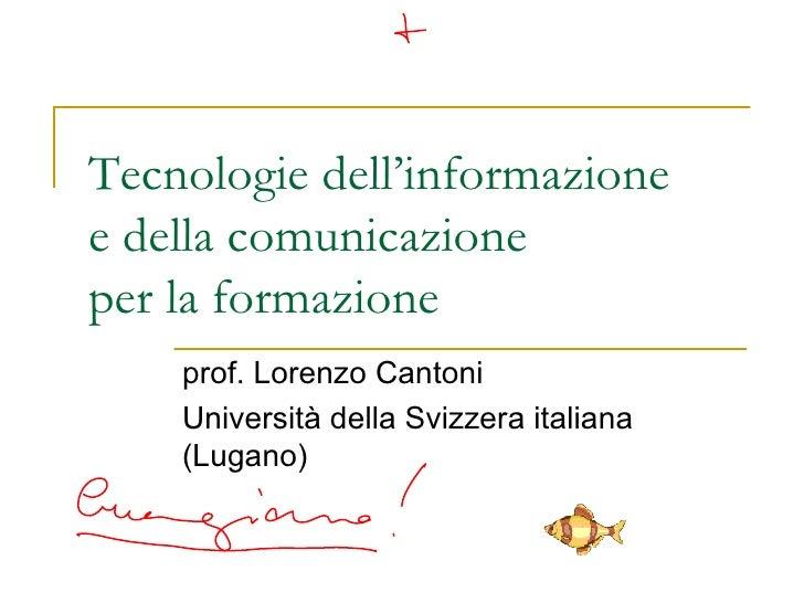 Tecnologie dell'informazione  e della comunicazione  per la formazione prof. Lorenzo Cantoni Università della Svizzera ita...