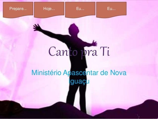 Prepare... Hoje... Eu... Eu... Ministério Apascentar de Nova Iguaçu
