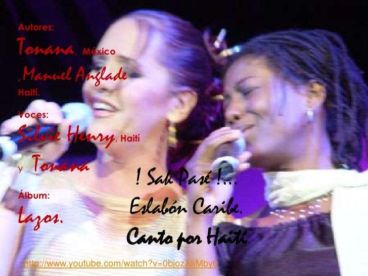 Autores:<br />Tonana,  México , Manuel AngladeHaití. <br />Voces:<br />Silvie Henry, Haití <br />y    Tonana<br />Álbum:<b...